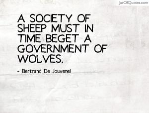a society of sheep must beget a governement of wolves